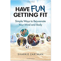 Have Fun Getting Fit Simple Ways Rejuvenate Your Mind Body Sharkie Zartman Motivate Move Every Day Vital Happy Life Important Ageing Inactivity Inspire Enjoy Reduce Stress More Energy Sleep Weight Loss Improve Muscle Mass Brain Function Physical Ability Life