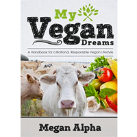 Vegan Dreams Handbook Rational Responsible Lifestyle Meat-free Argument Teenage Writer Clear Megan Alpha Large Animal Die Hunger Product Harvest Human Diet Plant Fur Leather Food Artificial Substitute Slaughter Culture Why Ethic Environment Modern World