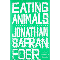 Eating Animals In-depth Foray Origin Fiction Jonathan Safran Foer Memoir Investigative Report Moral Examination Vegetarianism Farming Food Eat Every Day Diet Choice Moral Food Tradition Travel Question Fish Meat Humane Healthy World